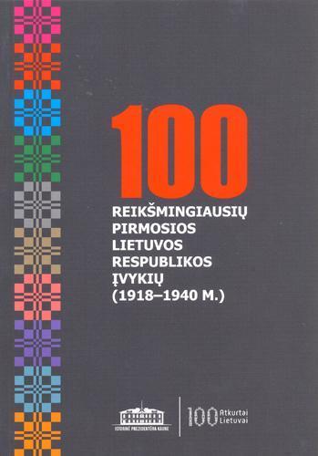 100 reikšmingiausių pirmosios Lietuvos Respublikos įvykių (1918-1940 m.)