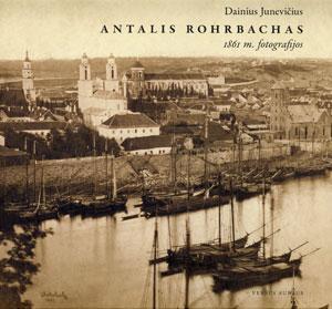 Antalis Rohrbachas : [vengrų fotografas ir jo] 1861 m. fotografijos / Dainius Junevičius. - Vilnius, [2013]. - 190, [1] p. : iliustr., faks., portr., žml. - Santr. angl. - Bibliogr.: p. 182-187. - Asmenvardžių r-klė: p. 188-190.