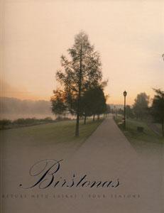 Birštonas: keturi metų laikai = Birštonas: four seasons : fotografijų albumas. - 2-asis leid. - [Birštonas] : Birštono savivaldybė, 2010 (Kaunas : Arx Baltica). - 191 p. : iliustr.