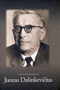 Akademikas Juozas Dalinkevičius / Vilniaus universitetas. - Vilnius, 2014. - 853, [3] p. - ISBN 978-609-459-329-1