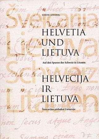 Helvetia und Lietuva = Helvecija ir Lietuva : auf den Spuren der Schweiz in Litauen / Judith Lewonig ; [Übersetzung aus dem Deutschen von Irena Tumavičiūtė]. – Vilnius, 2011. – 95, [1] p. : iliustr., faks., portr., žml. – Gretut. tekstas liet., vok.