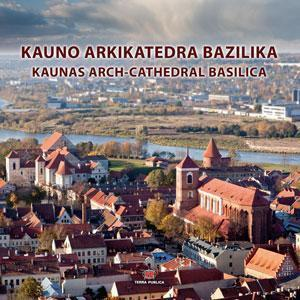 Kauno šv. apaštalų Petro ir Povilo arkikatedra bazilika = Kaunas Arch-Cathedral Basilica of St. Apostles Peter and Paul. - Kaunas : Terra Publica, 2012. - 56, [4] p. : iliustr., portr.