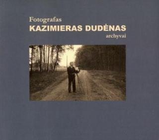 Fotografas Kazimieras Dudėnas : archyvai / [sudarytoja Irma Balčiūnienė]. - Kaunas, 2011. - 69, [1] p. : iliustr.