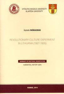 Revolutionary culture experiment in Lithuania (1927-1935) = Revoliucinės kultūros eksperimentas Lietuvoje (1927-1935 m.) : summary of doctoral dissertation : humanities, history (05H) / Kęstutis Raškauskas. - Kaunas, 2014. - 39, [1] p.