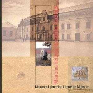 Maironio lietuvių literatūros muziejus = [Maironis Lithuanian Literature Museum]. - Kaunas [i.e. Vilnius], 2009. - 36, [1] p., įsk. virš. : iliustr. - Gretut. tekstas liet., angl.