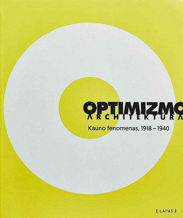 Optimizmo architektūra : Kauno fenomenas, 1918–1940