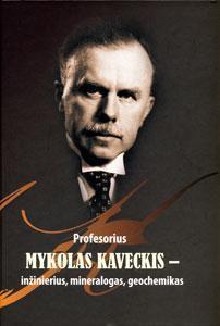 Profesorius Mykolas Kaveckis – inžinierius, mineralogas, geochemikas. - Vilnius, 2012. - 604, [2] p. : iliustr., faks., portr., žml.