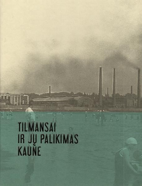 Tilmansai ir jų palikimas Kaune
